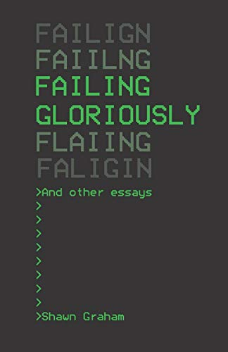 Failing Gloriously and Other Essays