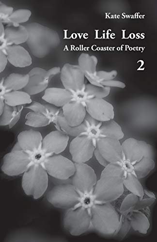 Love Life Loss - A Roller Coaster of Poetry Volume 2