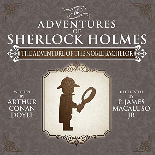 The Adventure of the Noble Bachelor - The Adventures of Sherlock Holmes Re-Imagined