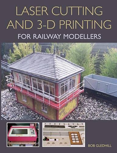 Laser Cutting and 3-D Printing for Railway Modellers
