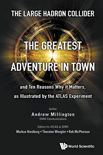 Large Hadron Collider, The: The Greatest Adventure In Town And Ten Reasons Why It Matters, As Illustrated By The Atlas Experiment