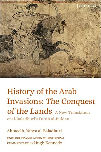 History of the Arab Invasions: The Conquest and Administration of Empire