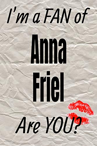 I'm a Fan of Anna Friel Are You? Creative Writing Lined Journal