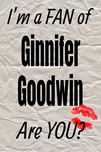 I'm a Fan of Ginnifer Goodwin Are You? Creative Writing Lined Journal