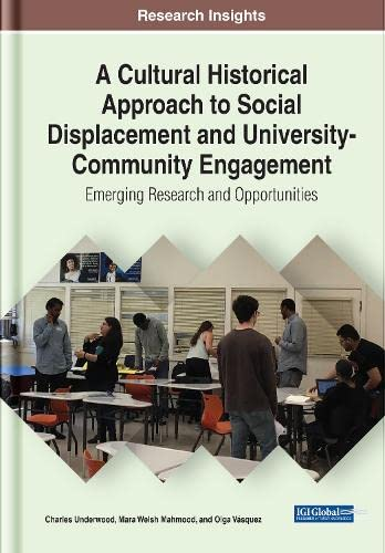 A Cultural Historical Approach to Social Displacement and University-Community Engagement: Emerging Research and Opportunities