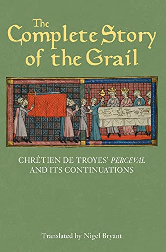 The Complete Story of the Grail - Chretien de Troyes` Perceval and its continuations