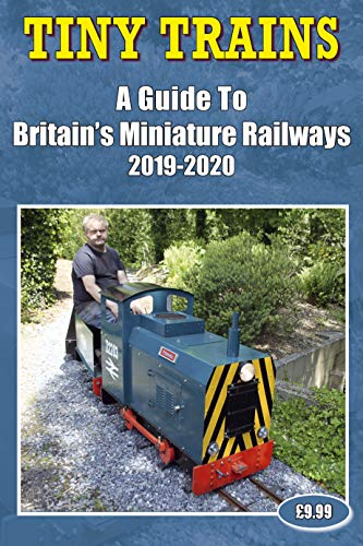 Tiny Trains - a Guide to Britain's Miniature Railways 2019-2020
