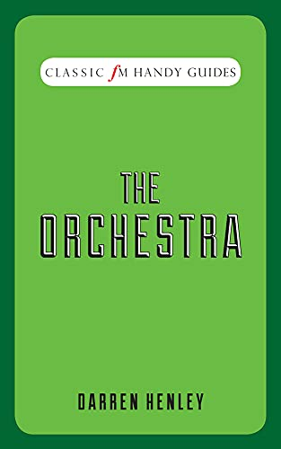 The Orchestra (Classic FM Handy Guides)