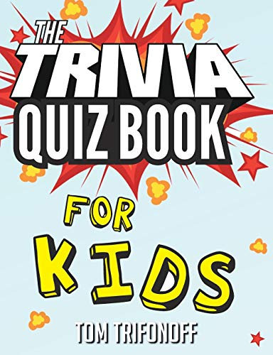 The Trivia Quiz Book for Kids