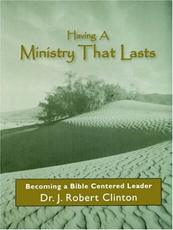Having A Ministry That Lasts--By Becoming A Bible Centered Leader