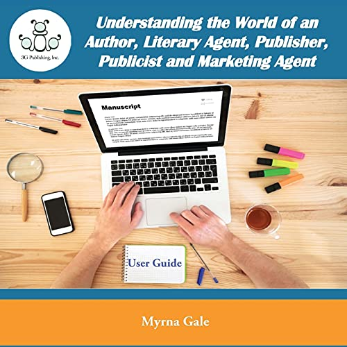 Understanding the World of an Author, Literary Agent, Publisher, Publicist and Marketing Agent