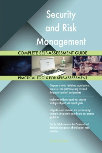Security and Risk Management Complete Self-Assessment Guide