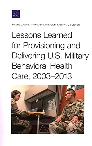 Lessons Learned for Provisioning and Delivering U.S. Military Behavioral Health Care, 2003-2013