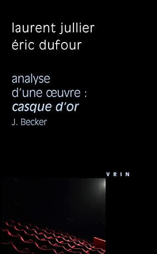 Casque d'Or (J. Becker, 1952) Analyse d'Une Oeuvre