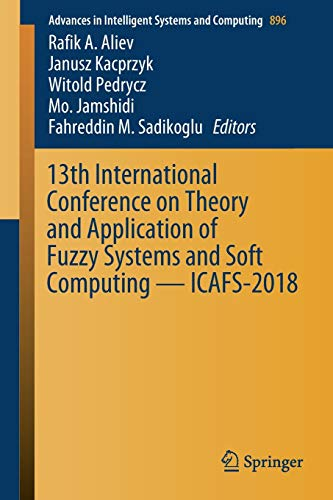 13th International Conference on Theory and Application of Fuzzy Systems and Soft Computing - ICAFS-2018