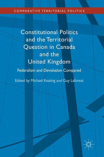 Constitutional Politics and the Territorial Question in Canada and the United Kingdom