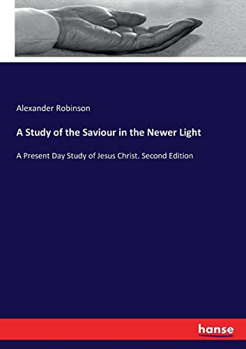 A Study of the Saviour in the Newer Light