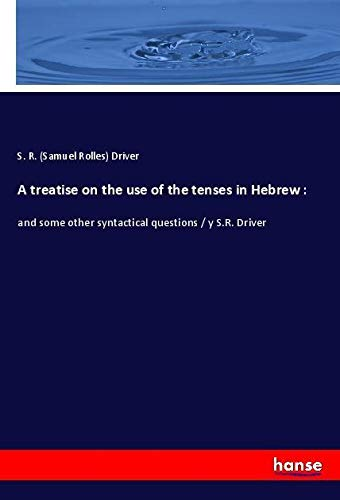 A treatise on the use of the tenses in Hebrew :