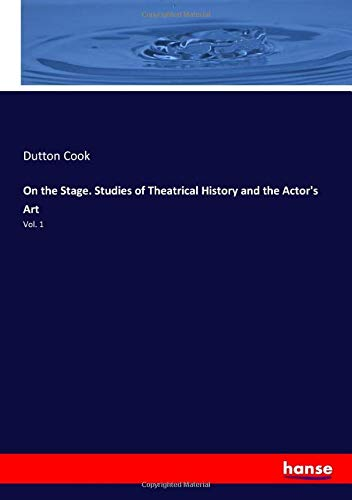 On the Stage. Studies of Theatrical History and the Actor's Art