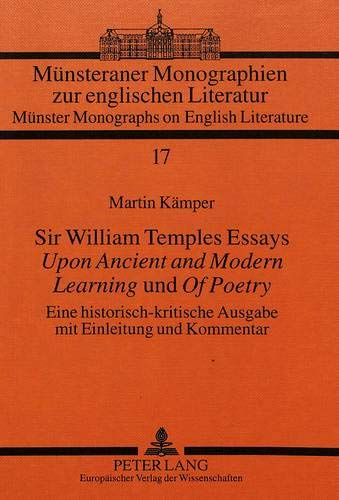 Sir William Temples Essays Upon Ancient and Modern Learning Und of Poetry