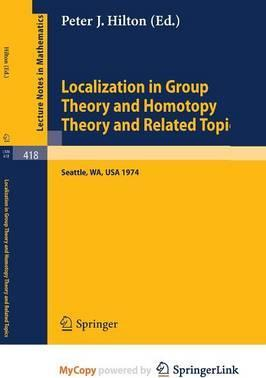 Localization in Group Theory and Homotopy Theory and Related Topics