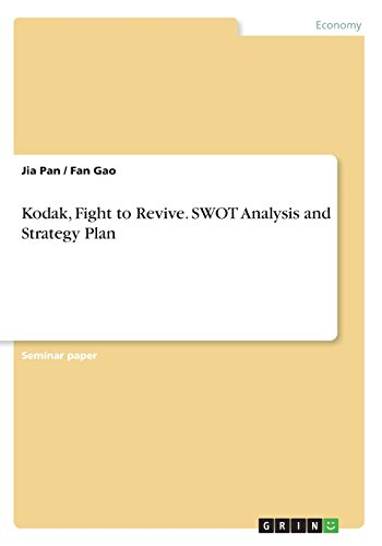 Kodak, Fight to Revive. SWOT Analysis and Strategy Plan