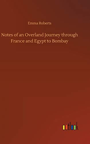 Notes of an Overland Journey Through France and Egypt to Bombay