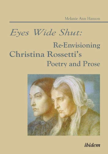 Eyes Wide Shut: Re-Envisioning Christina Rossetti's Poetry and Prose