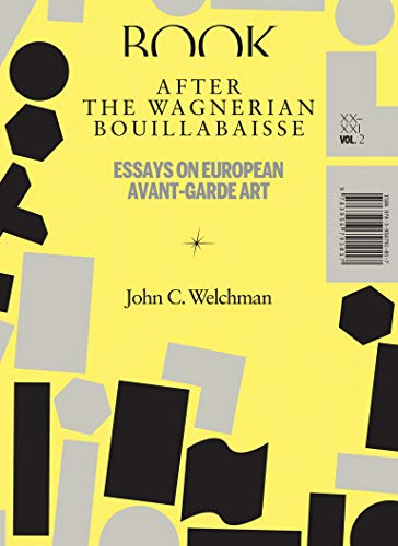 After the Wagnerian Bouillabaisse - Essays on European Avant-Garde Art, XX-XXI
