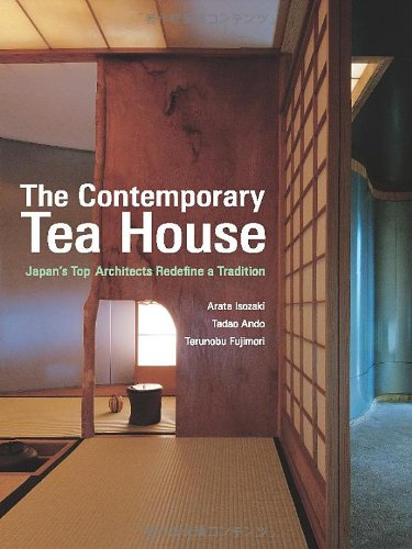 Contemporary Teahouse, The: Japan's Top Architects Redefine A Tradition