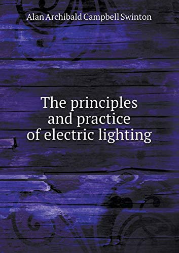 The principles and practice of electric lighting
