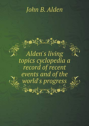 Alden's living topics cyclopedia a record of recent events and of the world's progress