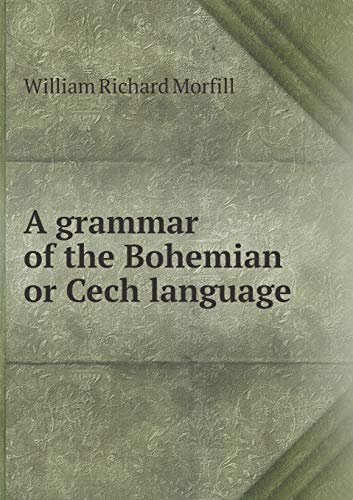 A Grammar of the Bohemian or Cech Language