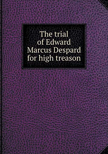 The trial of Edward Marcus Despard for high treason