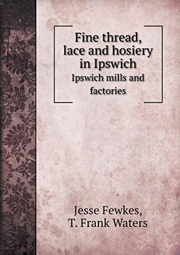 Fine Thread, Lace and Hosiery in Ipswich Ipswich Mills and Factories