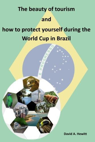 The Beauty of Tourism and How to Protect Yourself During the World Cup in Brazil