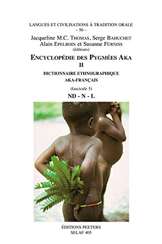 Encyclopedie des Pygmees Aka II. Dictionnaire ethnographique Aka-Francais. Fasc. 5, ND-N-NL