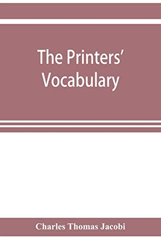 The printers' vocabulary; a collection of some 2500 technical terms, phrases, abbreviations and other expressions mostly relating to letterpress printing, many of which have been in use since the time of Caxton