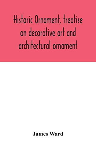 Historic ornament, treatise on decorative art and architectural ornament