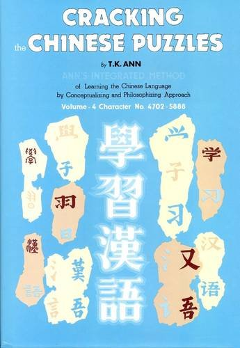 Cracking the Chinese Puzzles: Character No's 4702-5888 - Antonyms and Some Obvious Patterns v. 4