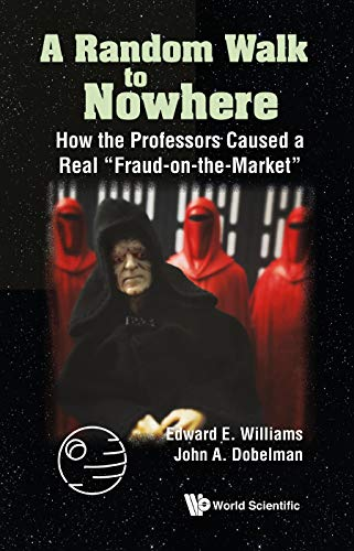 """Random Walk To Nowhere, A: How The Professors Caused A Real """"Fraud-on-the-market"""""""