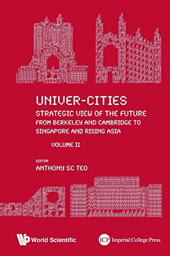 Univer-cities: Strategic View Of The Future - From Berkeley And Cambridge To Singapore And Rising Asia - Volume Ii