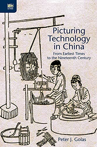 Picturing Technology in China - From Earliest Times to the Nineteenth Century