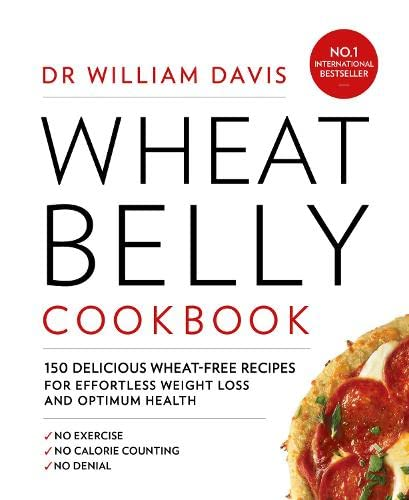 Wheat Belly Cookbook : 150 Delicious Wheat-Free Recipes for Effortless Weight Loss and Optimum Health