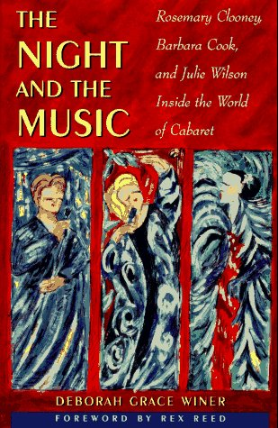 The Night and the Music : Rosemary Clooney, Barbara Cook, and Julie Wilson inside the World of Cabaret