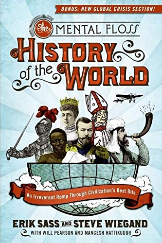 The Mental Floss History of the World : An Irreverent Romp Through Civili