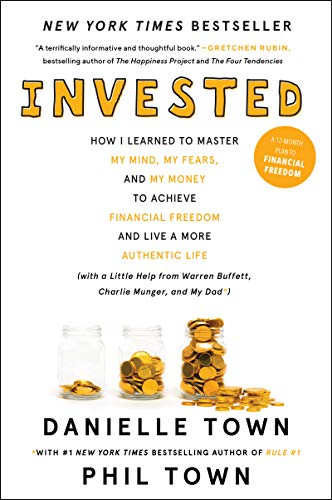 Invested : How I Learned to Master My Mind, My Fears, and My Money to Achieve Financial Freedom and Live a More Authentic Life (with a Little Help from Warren Buffett, Charlie Munger, and My Dad)