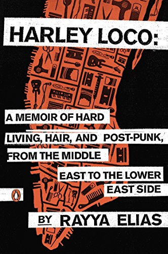 Harley Loco : A Memoir of Hard Living, Hair, and Post-Punk, from the Middle East to the Lower East Side