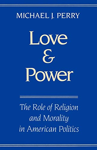 Love and Power : The Role of Religion and Morality in American Politics