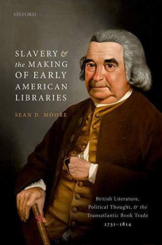 Slavery and the Making of Early American Libraries : British Literature, Political Thought, and the Transatlantic Book Trade, 1731-1814
